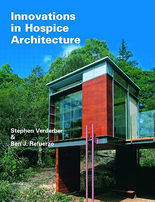 Innovations in Hospice Architecture - Verderber, Stephen, Dr., and Refuerzo, Ben J