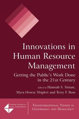 Innovations in Human Resource Management: Getting the Public's Work Done in the 21st Century - Sistare, Hannah S, and Shiplett, Myra Howze, and Buss, Terry F
