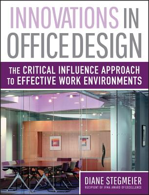 Innovations in Office Design: The Critical Influence Approach to Effective Work Environments - Stegmeier, Diane