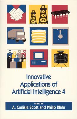 Innovative Applications of Artificial Intelligence 4 - Scott, A Carlisle (Editor), and Klahr, Philip (Editor)