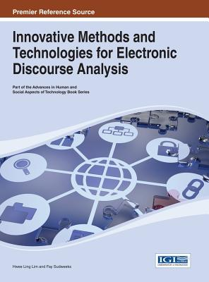 Innovative Methods and Technologies for Electronic Discourse Analysis - Lim, Hwee Ling (Editor), and Sudweeks, Fay (Editor)