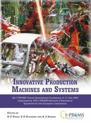 Innovative Production Machines and Systems: Fifth I PROMS Virtual International Conference, 6th-17th Jul, 2009 - Pham, D.T. (Editor), and Eldukhri, E.E. (Editor), and Soroka, A.J. (Editor)