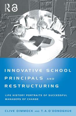 Innovative School Principals and Restructuring - Dimmock, C A J, and O'Donoghue, T a