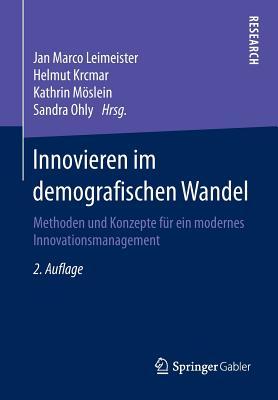 Innovieren Im Demografischen Wandel: Methoden Und Konzepte Fur Ein Modernes Innovationsmanagement - Leimeister, Jan Marco (Editor)