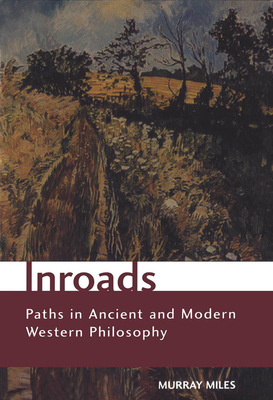 Inroads: Paths in Ancient and Modern Western Philosophy - Miles, Murray