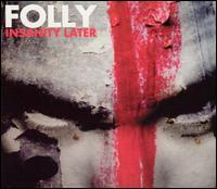 Insanity Later - Folly