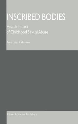 Inscribed Bodies: Health Impact of Childhood Sexual Abuse - Kirkengen, Anna Luise