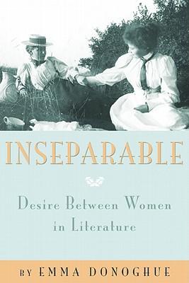 Inseparable: Desire Between Women in Literature - Donoghue, Emma, Professor