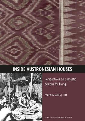 Inside Austronesian Houses: Perspectives on Domestic Designs for Living - Fox, James J. (Editor)