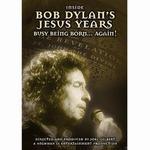 Inside Bob Dylan's Jesus Years: Busy Being Born... Again! - Joel Gilbert