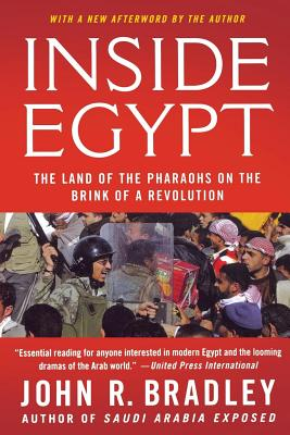 Inside Egypt: The Land of the Pharaohs on the Brink of a Revolution - Bradley, John R