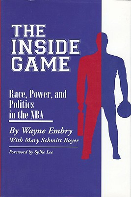 Inside Game: Race, Power, and Politics in the NBA - Embry, Wayne