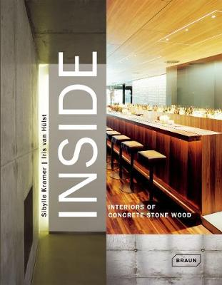 Inside: Interiors of Concrete Stone Wood - Kramer, Sibylle, and Van Hulst, Iris