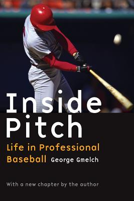 Inside Pitch: Life in Professional Baseball - Gmelch, George
