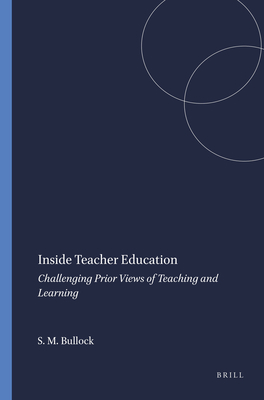 Inside Teacher Education: Challenging Prior Views of Teaching and Learning - Bullock, Shawn Michael