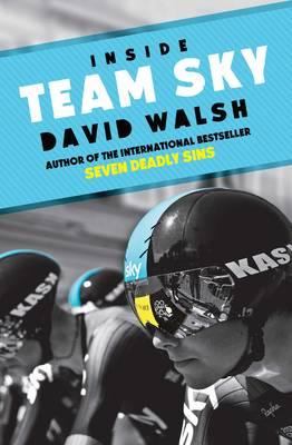 Inside Team Sky - Walsh, David