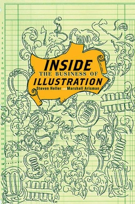 Inside the Business of Illustration - Arisman, Marshall, and Heller, Steven