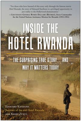 Inside the Hotel Rwanda: The Surprising True Story ... and Why It Matters Today - Kayihura, Edouard, and Zukus, Kerry