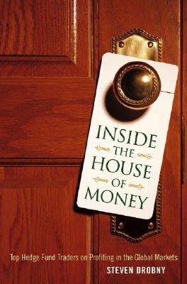 Inside the House of Money: Top Hedge Fund Traders on Profiting in a Global Market - Drobny, Steve
