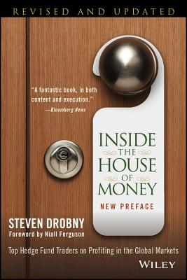 Inside the House of Money: Top Hedge Fund Traders on Profiting in the Global Markets - Drobny, Steven
