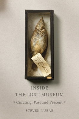 Inside the Lost Museum: Curating, Past and Present - Lubar, Steven