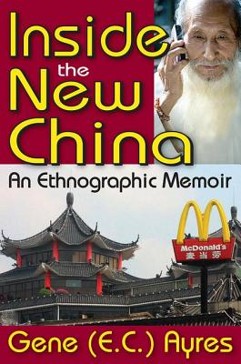 Inside the New China: An Ethnographic Memoir - Ayres, Gene