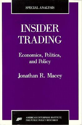 Insider Trading: Economics, Politics, and Policy - Macey, Jonathan R