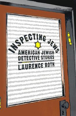Inspecting Jews: American Jewish Detective Stories - Roth, Laurence