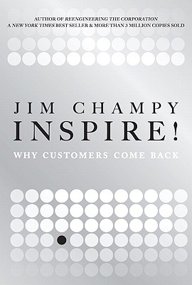 Inspire!: Why Customers Come Back - Champy, James