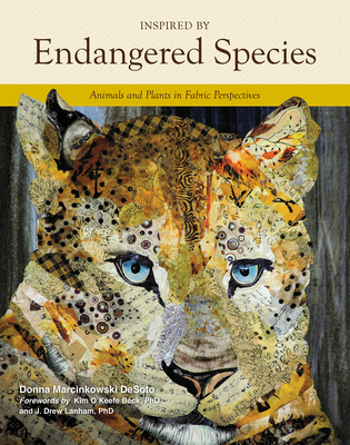 Inspired by Endangered Species: Animals and Plants in Fabric Perspectives - Desoto, Donna Marcinkowski, and Beck (Foreword by), and Lanham, J Drew (Foreword by)