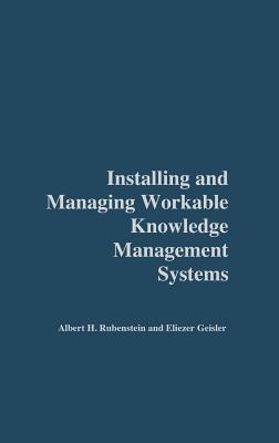 Installing and Managing Workable Knowledge Management Systems - Rubenstein, Albert, and Geisler, Eliezer