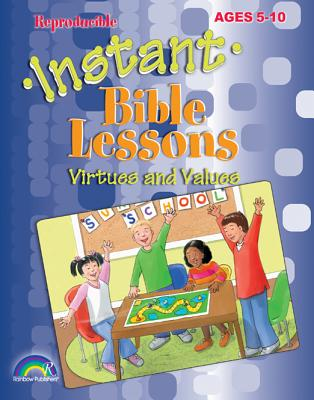 Instant Bible Lessons: Virtues and Values: Ages 5-10 - Rainbow Books (Creator), and Kuhn, Pamela J