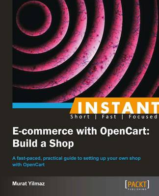 Instant E-Commerce with Opencart: Build a Shop How-To - Yilmaz, Murat