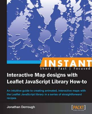 Instant Interactive Map Designs with Leaflet JavaScript Library How-to - Derrough, Jonathan