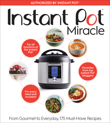 Instant Pot Miracle: From Gourmet to Everyday, 175 Must-Have Recipes - The Editors at Houghton Mifflin Harcourt
