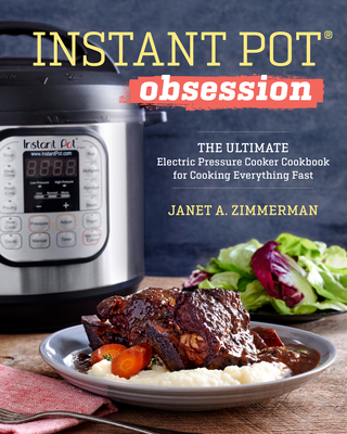 Instant Pot(r) Obsession: The Ultimate Electric Pressure Cooker Cookbook for Cooking Everything Fast - Zimmerman, Janet A