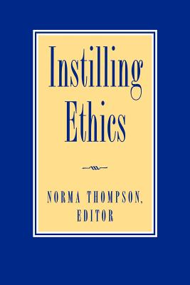 Instilling Ethics - Thompson, Norma, Professor (Editor), and Salkever, Stephen (Contributions by), and Nederman, Cary (Contributions by)