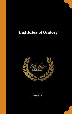Institutes of Oratory - Quintilian