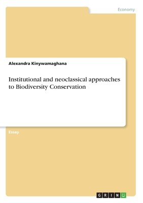 Institutional and Neoclassical Approaches to Biodiversity Conservation - Kinywamaghana, Alexandra