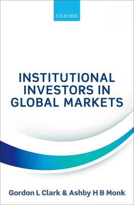 Institutional Investors in Global Markets - Clark, Gordon L, and Monk, Ashby H B