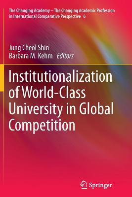Institutionalization of World-Class University in Global Competition - Shin, Jung Cheol (Editor)