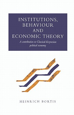 Institutions, Behaviour and Economic Theory - Bortis, Heinrich