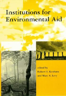 Institutions for Environmental Aid: Pitfalls and Promise - Keohane, Robert O (Editor)