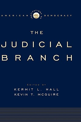 Institutions of American Democracy: The Judicial Branch - Hall, Kermit L. (Editor), and McGuire, Kevin T. (Editor)