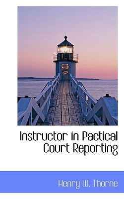 Instructor in Pactical Court Reporting - Thorne, Henry W