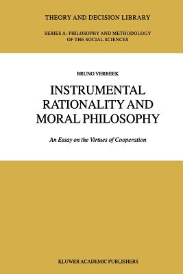 Instrumental Rationality and Moral Philosophy: An Essay on the Virtues of Cooperation - Verbeek, Bruno