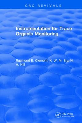 Instrumentation for Trace Organic Monitoring - Clement, Raymond E.