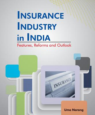 Insurance Industry in India: Features, Reforms and Outlook - Narang, Uma