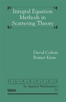 Integral Equation Methods in Scattering Theory - Colton, David, and Kress, Rainer