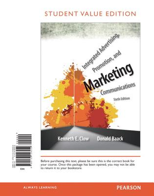 Integrated Advertising, Promotion, and Marketing Communications, Student Value Edition - Clow, Kenneth E, Professor